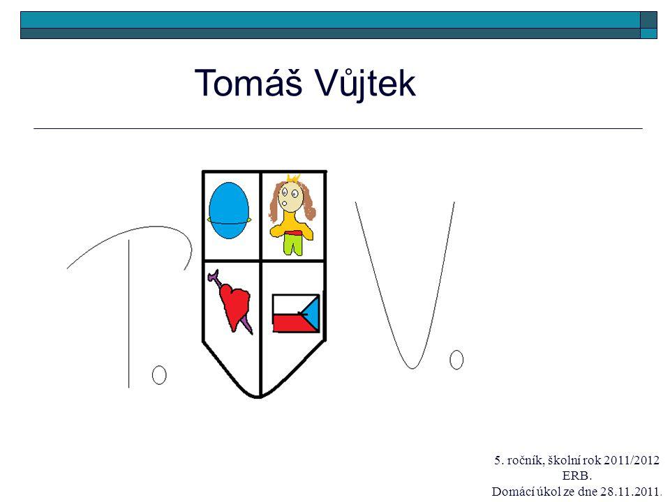 Tomáš Vůjtek 5. ročník, školní rok 2011/2012 ERB. Domácí úkol ze dne 28.11.2011.