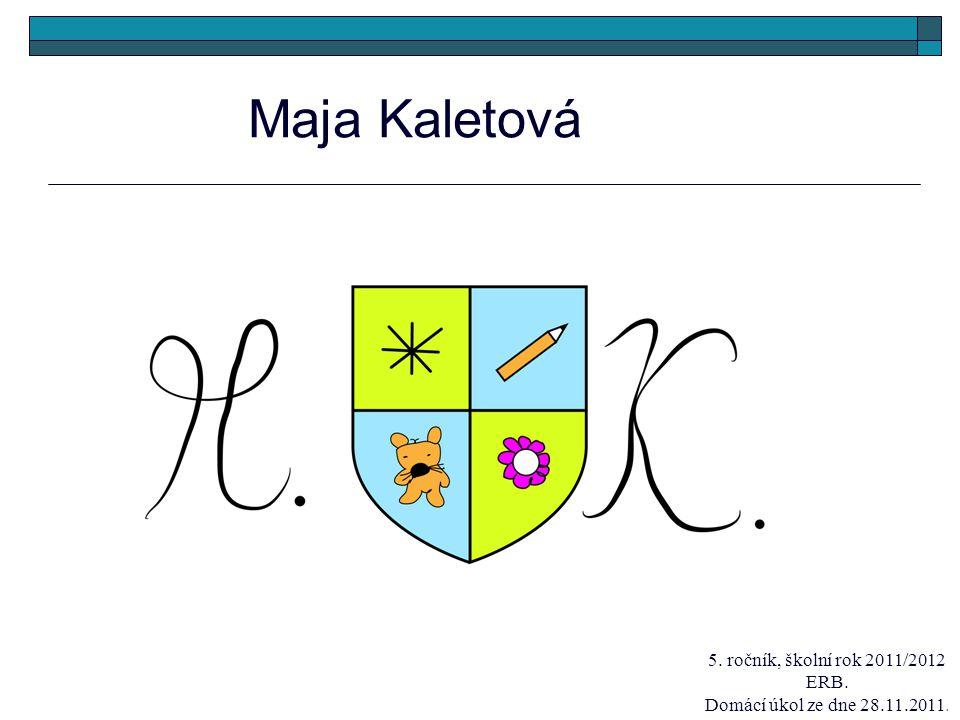 Maja Kaletová 5. ročník, školní rok 2011/2012 ERB. Domácí úkol ze dne 28.11.2011.