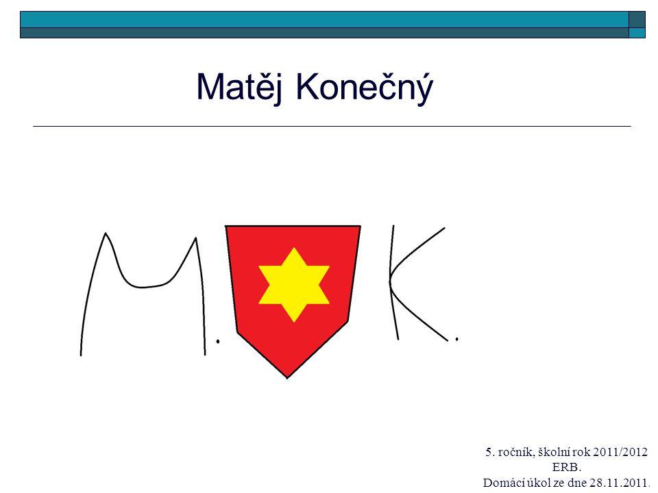Matěj Konečný 5. ročník, školní rok 2011/2012 ERB. Domácí úkol ze dne 28.11.2011.