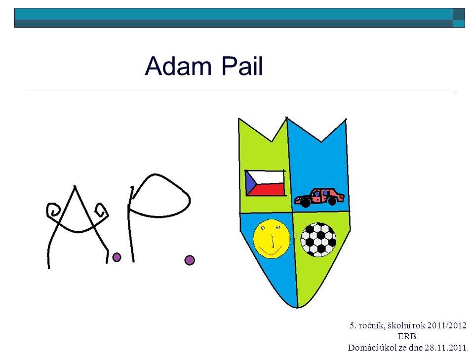 Adam Pail 5. ročník, školní rok 2011/2012 ERB. Domácí úkol ze dne 28.11.2011.