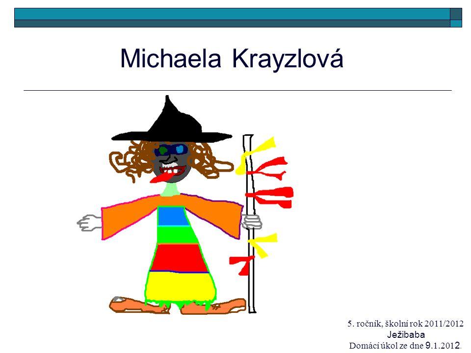 Michaela Krayzlová 5. ročník, školní rok 2011/2012 Ježibaba Domácí úkol ze dne 9.1.201 2.