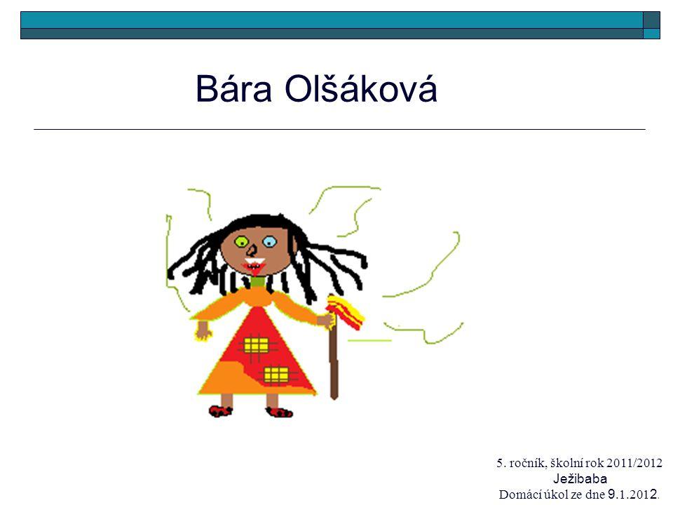 Bára Olšáková 5. ročník, školní rok 2011/2012 Ježibaba Domácí úkol ze dne 9.1.201 2.
