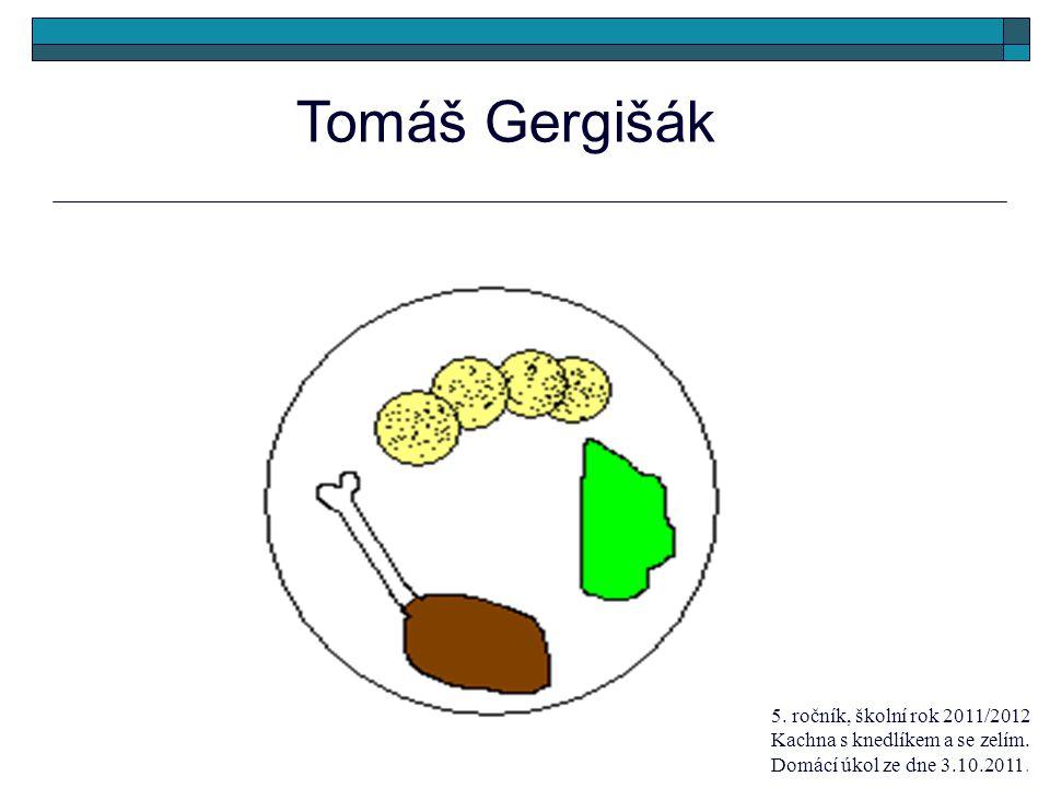 Tomáš Gergišák 5. ročník, školní rok 2011/2012 Kachna s knedlíkem a se zelím. Domácí úkol ze dne 3.10.2011.