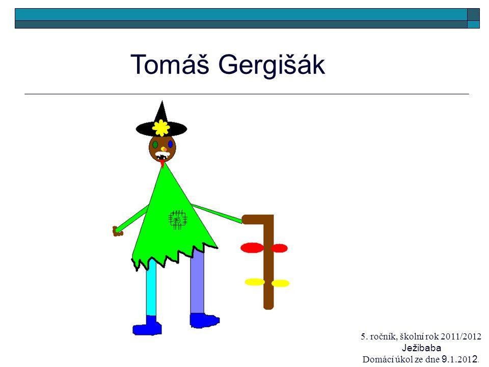 Tomáš Gergišák 5. ročník, školní rok 2011/2012 Ježibaba Domácí úkol ze dne 9.1.201 2.