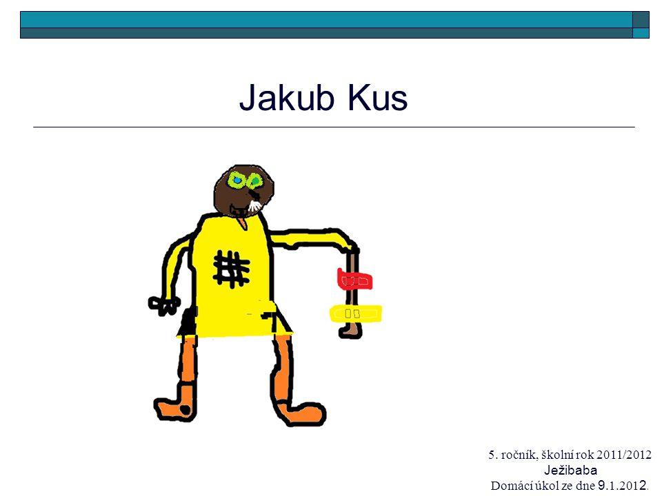 Jakub Kus 5. ročník, školní rok 2011/2012 Ježibaba Domácí úkol ze dne 9.1.201 2.