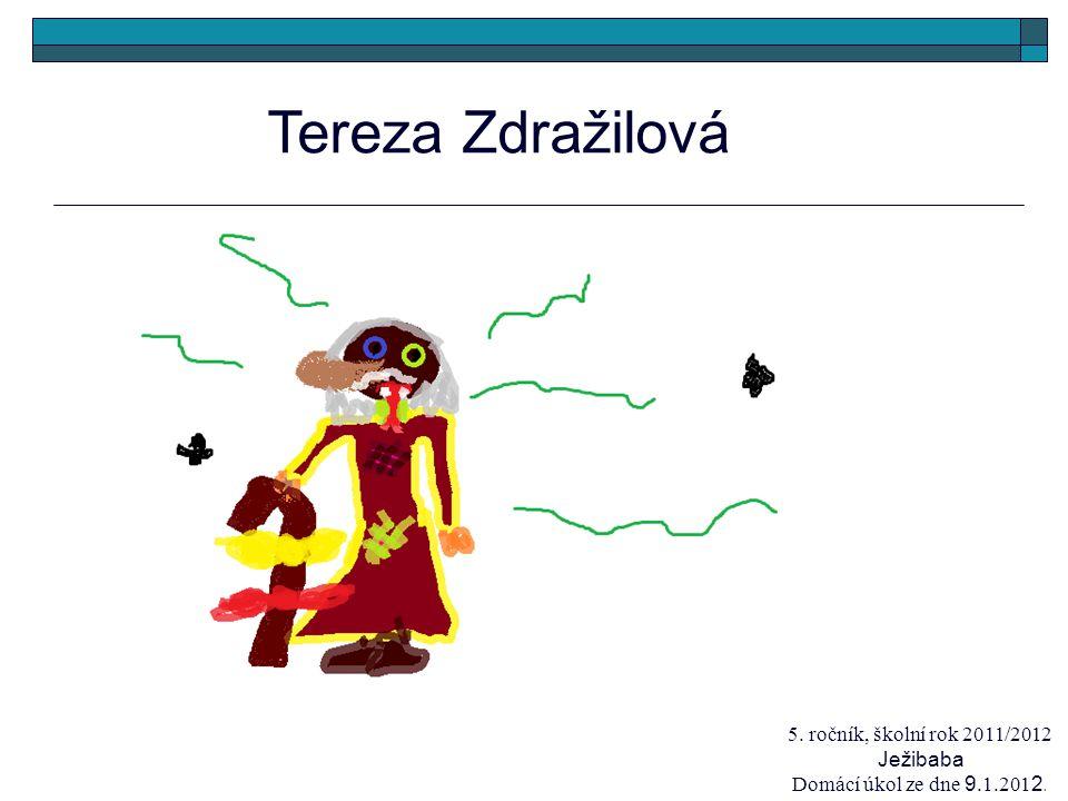 Tereza Zdražilová 5. ročník, školní rok 2011/2012 Ježibaba Domácí úkol ze dne 9.1.201 2.