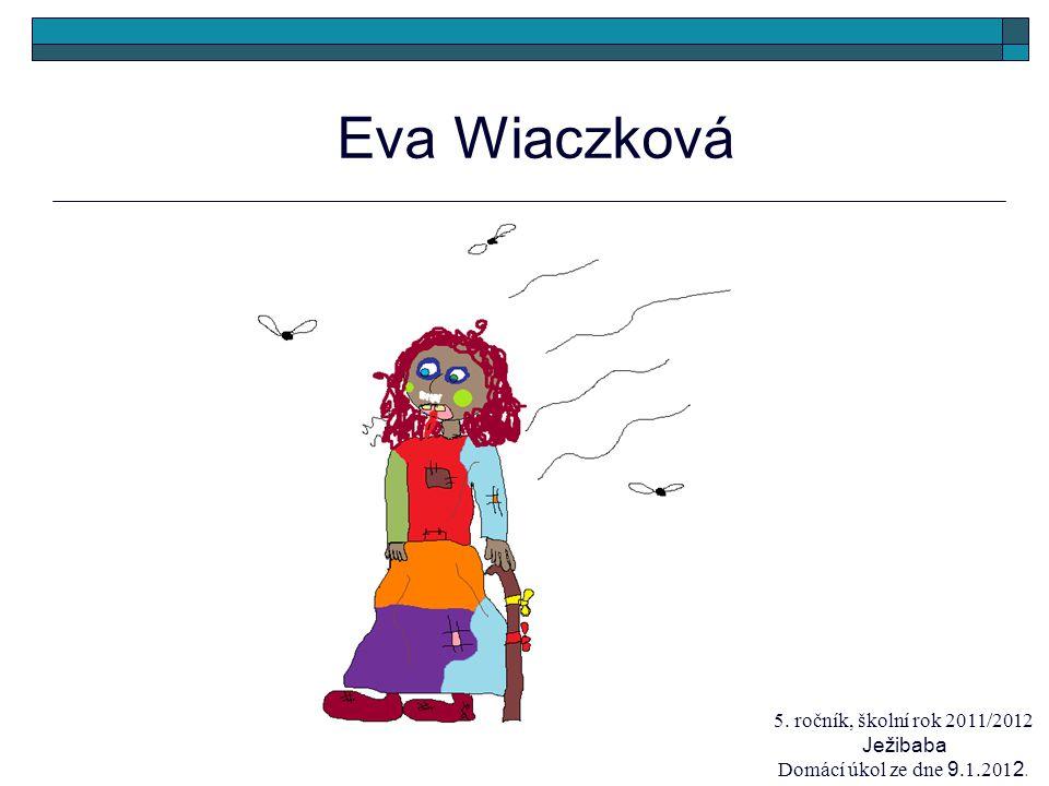 Eva Wiaczková 5. ročník, školní rok 2011/2012 Ježibaba Domácí úkol ze dne 9.1.201 2.