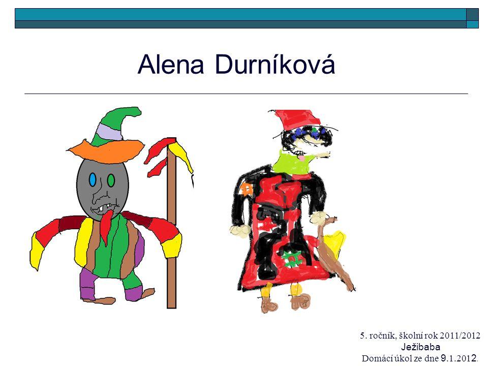 Alena Durníková 5. ročník, školní rok 2011/2012 Ježibaba Domácí úkol ze dne 9.1.201 2.