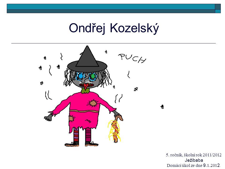 Ondřej Kozelský 5. ročník, školní rok 2011/2012 Ježibaba Domácí úkol ze dne 9.1.201 2.