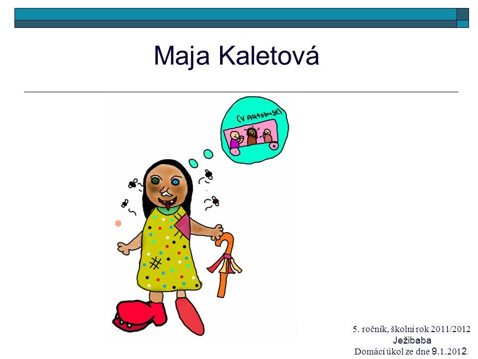 Maja Kaletová 5. ročník, školní rok 2011/2012 Ježibaba Domácí úkol ze dne 9.1.201 2.