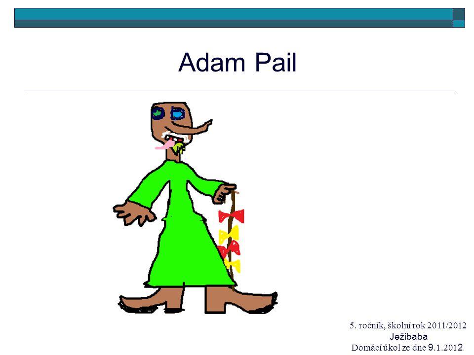 Adam Pail 5. ročník, školní rok 2011/2012 Ježibaba Domácí úkol ze dne 9.1.201 2.
