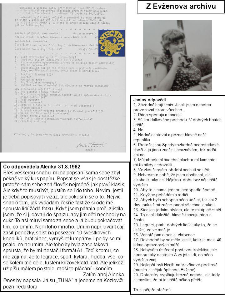 Z Evženova archivu Co odpověděla Alenka 31.8.1982 Přes veškerou snahu mi na popsání sama sebe zbyl pěkně velký kus papíru. Popsat se však je dost těžk