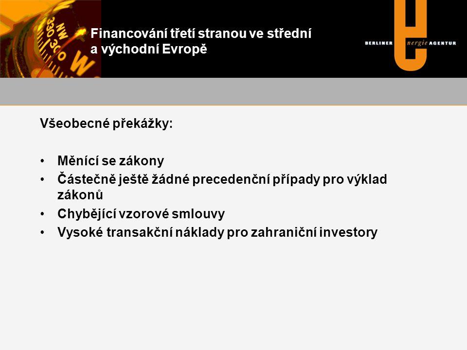 Financování třetí stranou ve střední a východní Evropě Všeobecné překážky: •Měnící se zákony •Částečně ještě žádné precedenční případy pro výklad zákonů •Chybějící vzorové smlouvy •Vysoké transakční náklady pro zahraniční investory