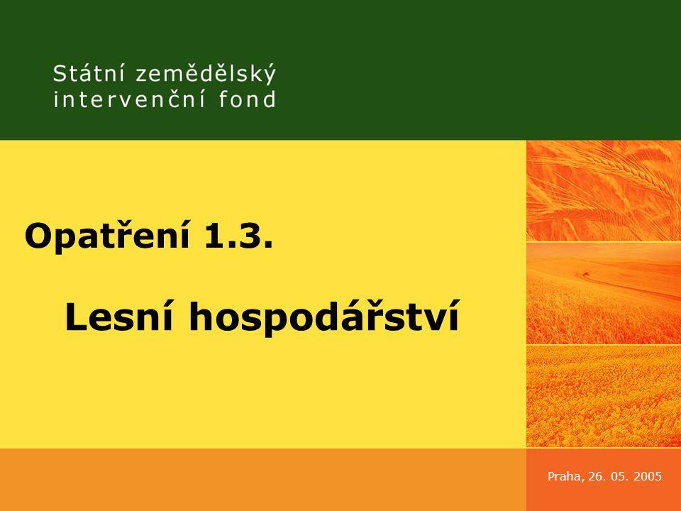 Praha, 26. 05. 2005 Opatření 1.3. Lesní hospodářství