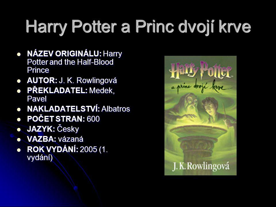 Harry Potter a Princ dvojí krve  NÁZEV ORIGINÁLU: Harry Potter and the Half-Blood Prince  AUTOR: J. K. Rowlingová  PŘEKLADATEL: Medek, Pavel  NAKL