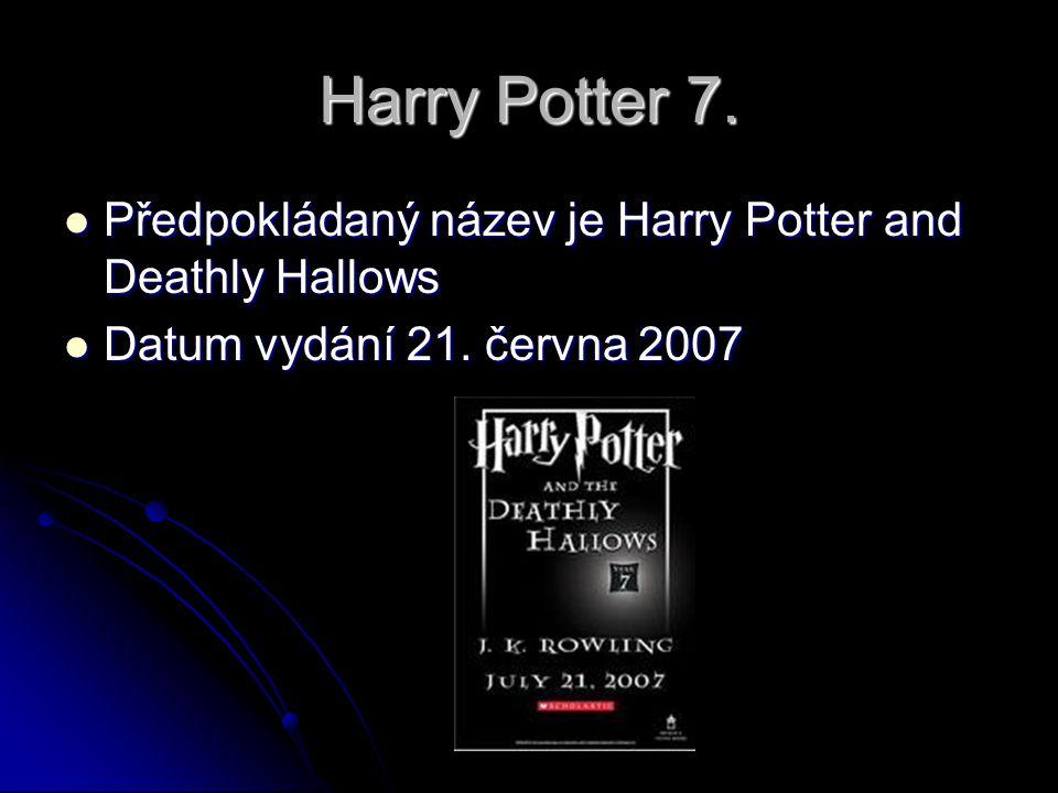 Harry Potter 7.  Předpokládaný název je Harry Potter and Deathly Hallows  Datum vydání 21. června 2007
