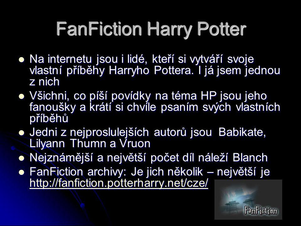 FanFiction Harry Potter  Na internetu jsou i lidé, kteří si vytváří svoje vlastní příběhy Harryho Pottera. I já jsem jednou z nich  Všichni, co píší