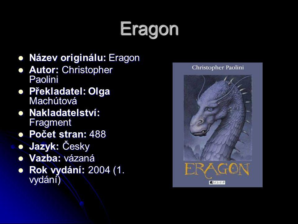 Eragon  Název originálu: Eragon  Autor: Christopher Paolini  Překladatel: Olga Machútová  Nakladatelství: Fragment  Počet stran: 488  Jazyk: Čes