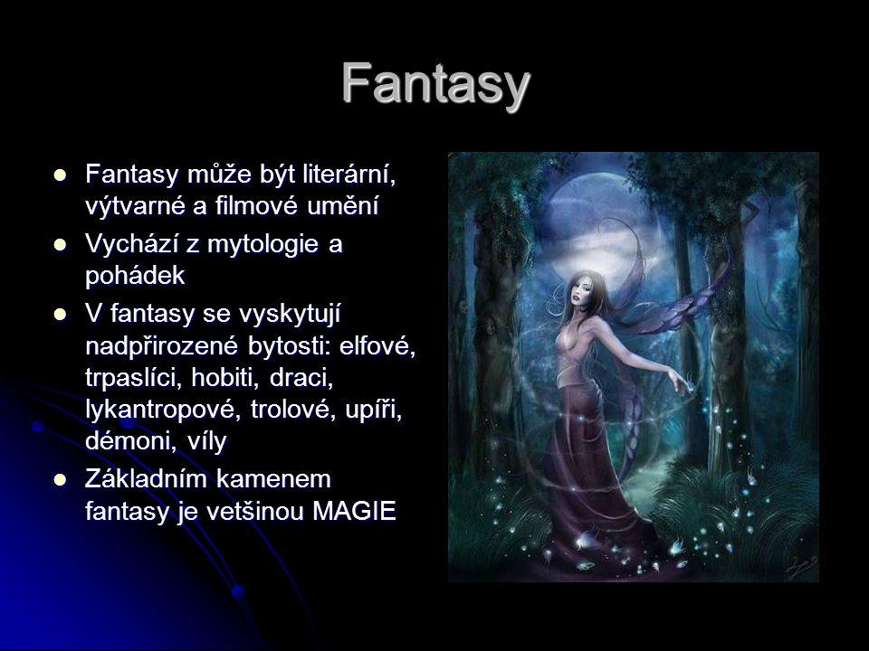 Fantasy FFFFantasy může být literární, výtvarné a filmové umění VVVVychází z mytologie a pohádek VVVV fantasy se vyskytují nadpřirozené by