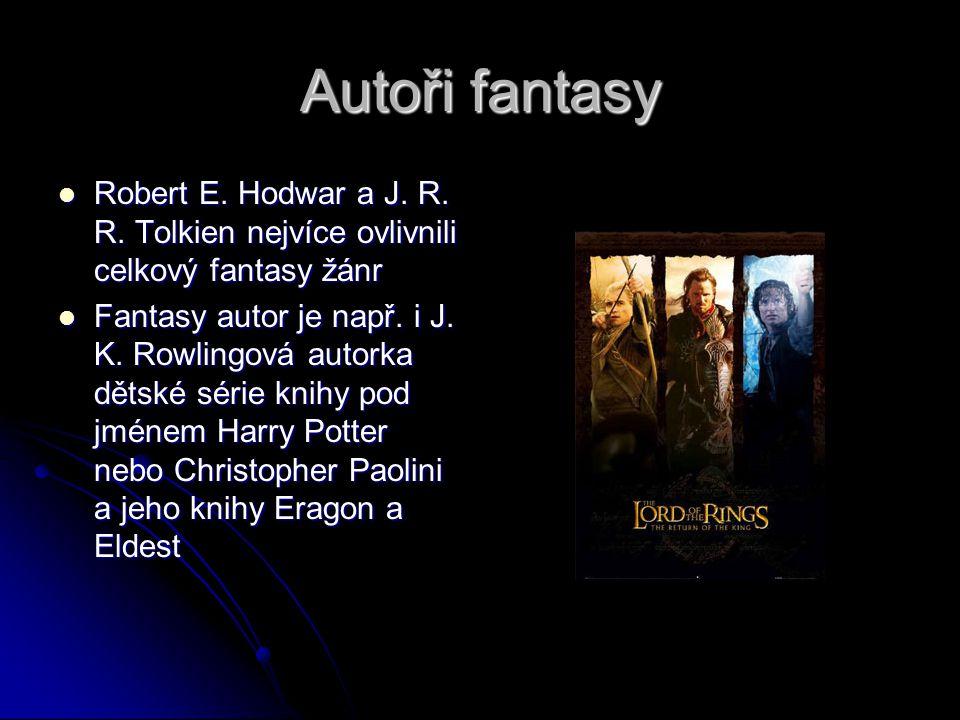 Autoři fantasy  Robert E. Hodwar a J. R. R. Tolkien nejvíce ovlivnili celkový fantasy žánr  Fantasy autor je např. i J. K. Rowlingová autorka dětské