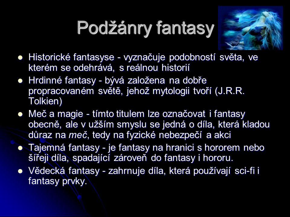 Podžánry fantasy HHHHistorické fantasyse - vyznačuje podobností světa, ve kterém se odehrává, s reálnou historií HHHHrdinné fantasy - bývá zal