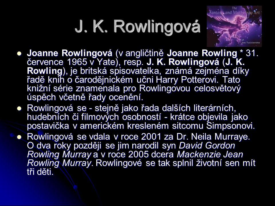 J. K. Rowlingová  Joanne Rowlingová (v angličtině Joanne Rowling * 31. července 1965 v Yate), resp. J. K. Rowlingová (J. K. Rowling), je britská spis