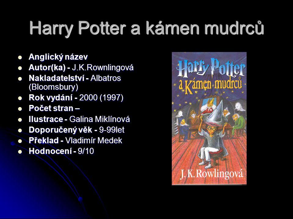Harry Potter a kámen mudrců  Anglický název  Autor(ka) - J.K.Rownlingová  Nakladatelství - Albatros (Bloomsbury)  Rok vydání - 2000 (1997)  Počet