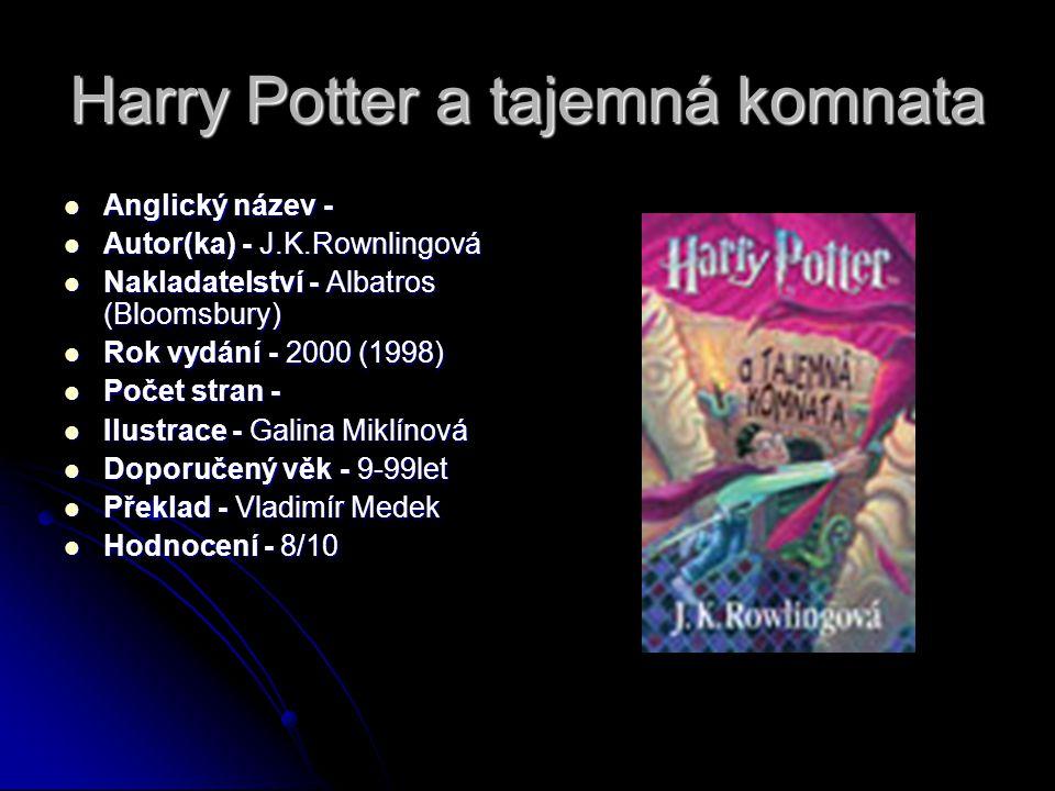 Harry Potter a tajemná komnata  Anglický název -  Autor(ka) - J.K.Rownlingová  Nakladatelství - Albatros (Bloomsbury)  Rok vydání - 2000 (1998) 