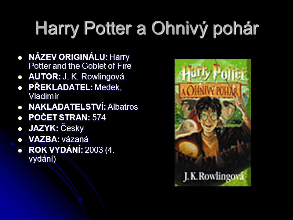 Harry Potter a Ohnivý pohár  NÁZEV ORIGINÁLU: Harry Potter and the Goblet of Fire  AUTOR: J. K. Rowlingová  PŘEKLADATEL: Medek, Vladimír  NAKLADAT