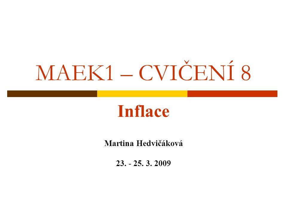 MAEK1 – CVIČENÍ 8 Inflace Martina Hedvičáková 23. - 25. 3. 2009