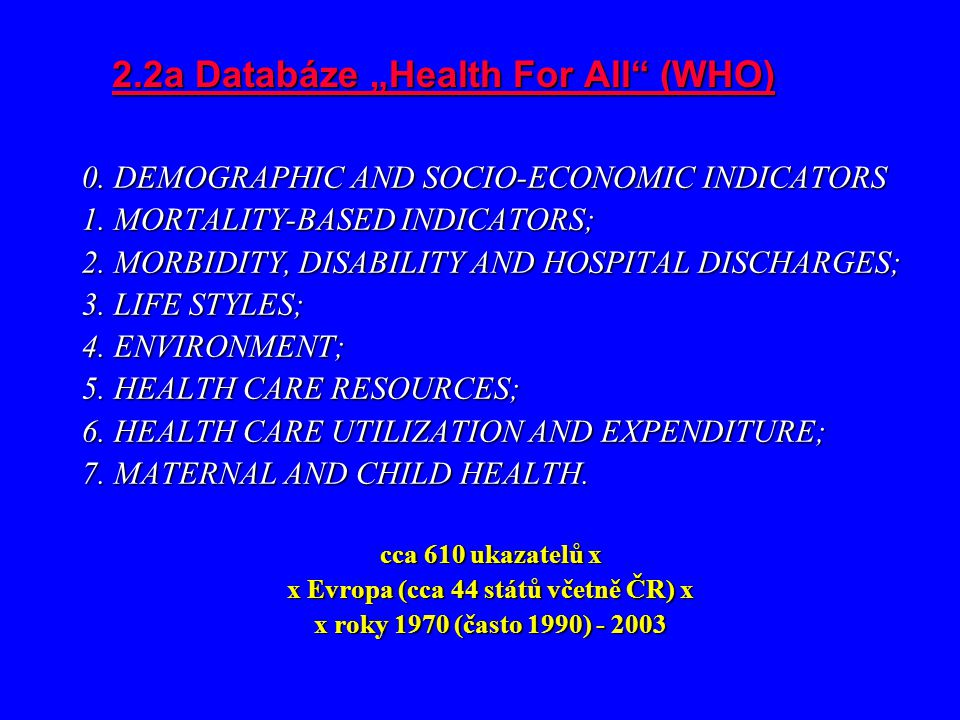 """2.2a Databáze """"Health For All (WHO) 0.DEMOGRAPHIC AND SOCIO-ECONOMIC INDICATORS 1."""