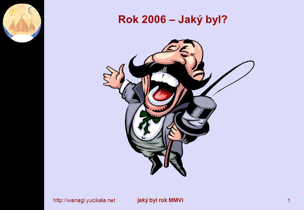 http://wanagi.yucikala.netjaký byl rok MMVI 1 Rok 2006 – Jaký byl