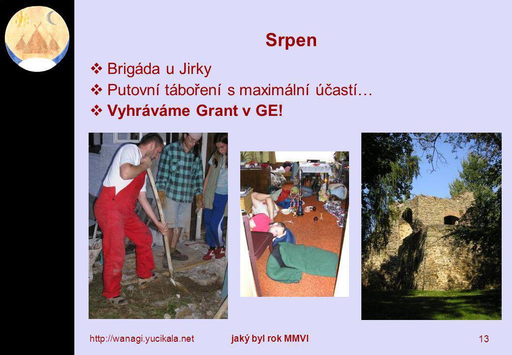 http://wanagi.yucikala.netjaký byl rok MMVI 13 Srpen  Brigáda u Jirky  Putovní táboření s maximální účastí…  Vyhráváme Grant v GE!