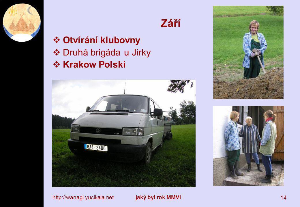 http://wanagi.yucikala.netjaký byl rok MMVI 14 Září  Otvírání klubovny  Druhá brigáda u Jirky  Krakow Polski