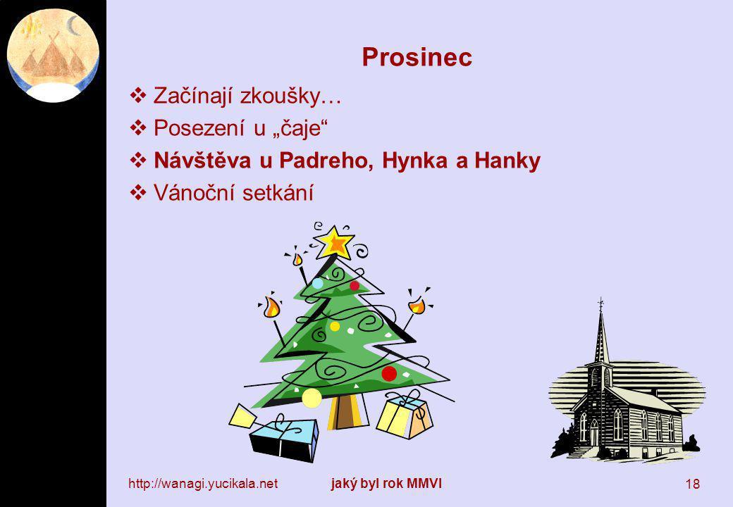 """http://wanagi.yucikala.netjaký byl rok MMVI 18 Prosinec  Začínají zkoušky…  Posezení u """"čaje  Návštěva u Padreho, Hynka a Hanky  Vánoční setkání"""