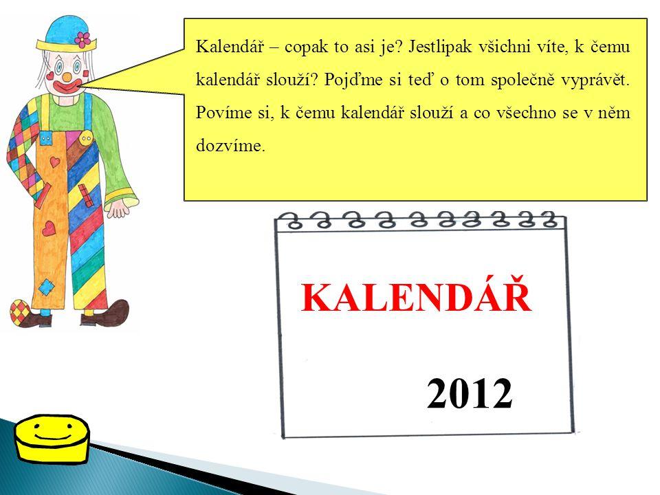 Kalendář – copak to asi je.Jestlipak všichni víte, k čemu kalendář slouží.