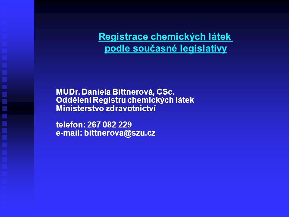 MUDr. Daniela Bittnerová, CSc. Oddělení Registru chemických látek Ministerstvo zdravotnictví telefon: 267 082 229 e-mail: bittnerova@szu.cz Registrace