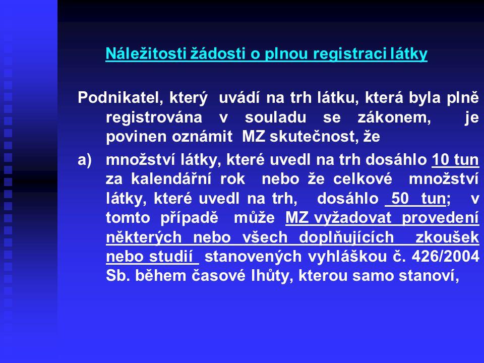 Náležitosti žádosti o plnou registraci látky Podnikatel, který uvádí na trh látku, která byla plně registrována v souladu se zákonem, je povinen oznám