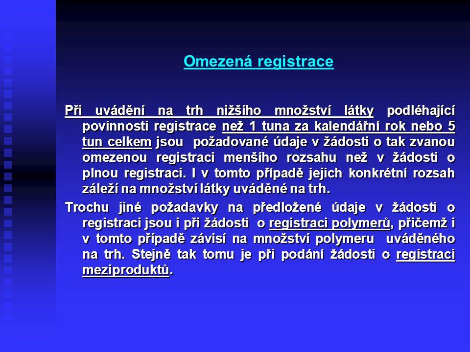 Omezená registrace Při uvádění na trh nižšího množství látky podléhající povinnosti registrace než 1 tuna za kalendářní rok nebo 5 tun celkem jsou požadované údaje v žádosti o tak zvanou omezenou registraci menšího rozsahu než v žádosti o plnou registraci.