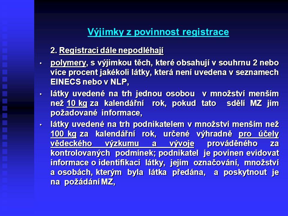 Výjimky z povinnost registrace 2. Registraci dále nepodléhají 2. Registraci dále nepodléhají • polymery, s výjimkou těch, které obsahují v souhrnu 2 n