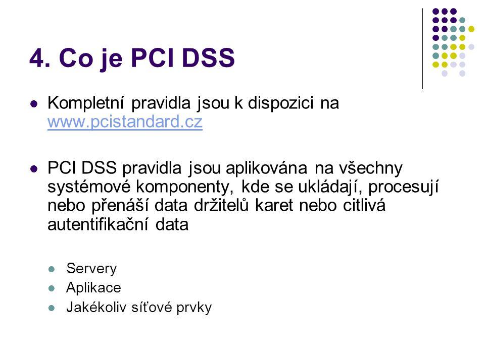 4. Co je PCI DSS  Kompletní pravidla jsou k dispozici na www.pcistandard.cz www.pcistandard.cz  PCI DSS pravidla jsou aplikována na všechny systémov