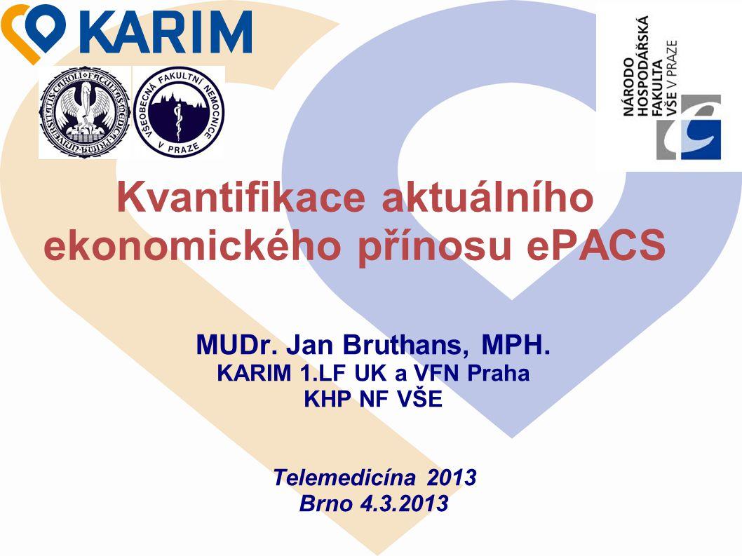 Kvantifikace aktuálního ekonomického přínosu ePACS MUDr. Jan Bruthans, MPH. KARIM 1.LF UK a VFN Praha KHP NF VŠE Telemedicína 2013 Brno 4.3.2013