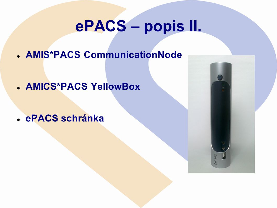 ePACS – popis II.  AMIS*PACS CommunicationNode  AMICS*PACS YellowBox  ePACS schránka