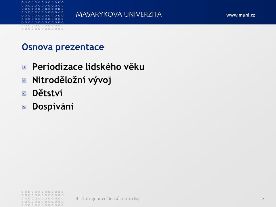 4. Ontogeneze lidské motoriky3 Osnova prezentace Periodizace lidského věku Nitroděložní vývoj Dětství Dospívání