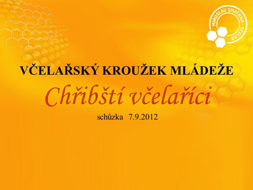 VČELAŘSKÝ KROUŽEK MLÁDEŽE Chřibští včelaříci schůzka 7.9.2012