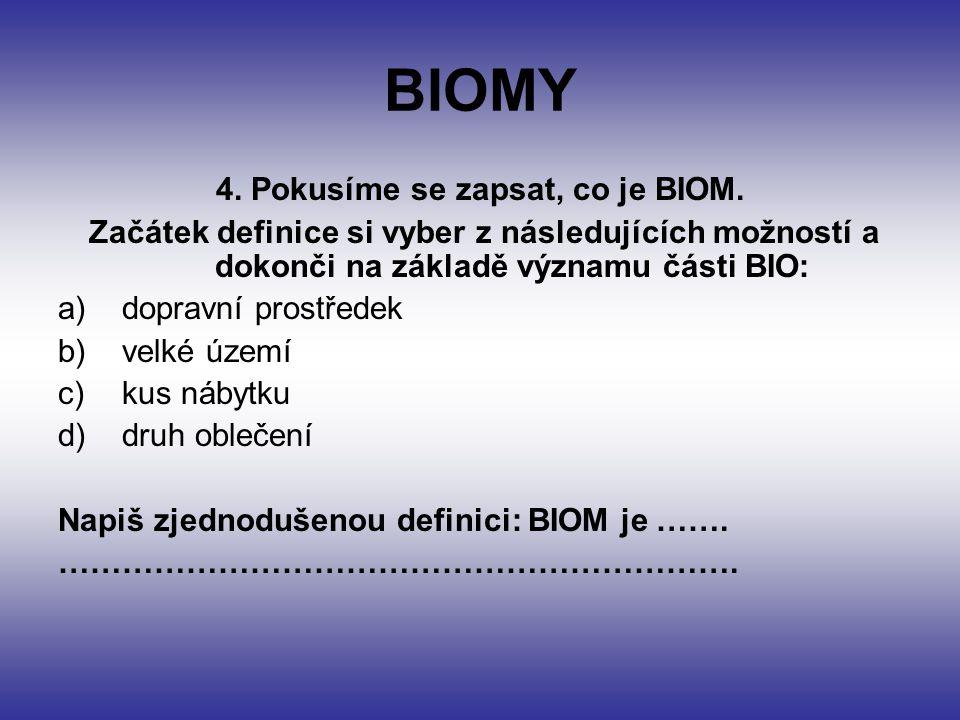 BIOMY 4. Pokusíme se zapsat, co je BIOM. Začátek definice si vyber z následujících možností a dokonči na základě významu části BIO: a)dopravní prostře