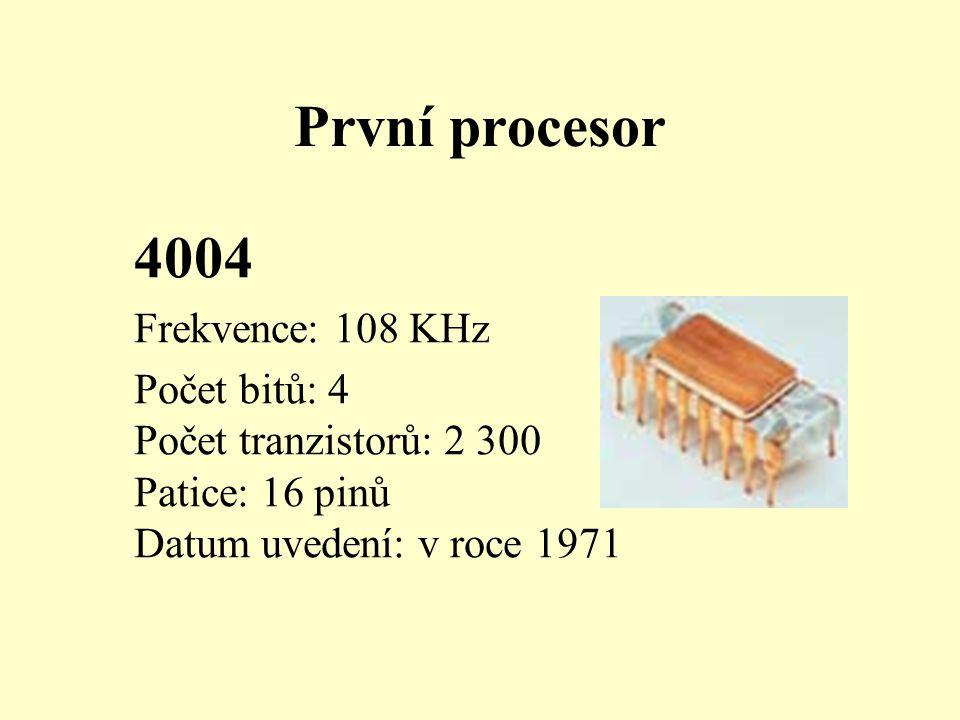 První procesor 4004 Frekvence: 108 KHz Počet bitů: 4 Počet tranzistorů: 2 300 Patice: 16 pinů Datum uvedení: v roce 1971