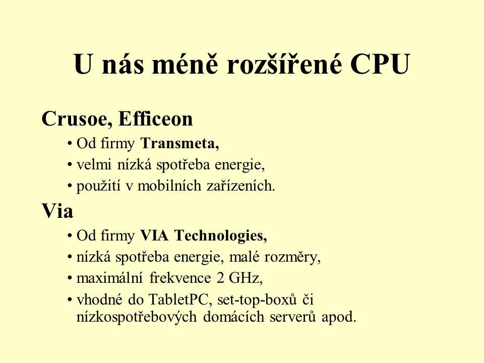 U nás méně rozšířené CPU Crusoe, Efficeon •Od firmy Transmeta, •velmi nízká spotřeba energie, •použití v mobilních zařízeních.