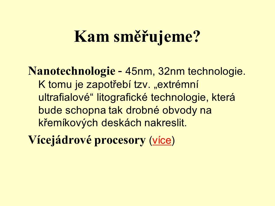 Kam směřujeme. Nanotechnologie - 45nm, 32nm technologie.