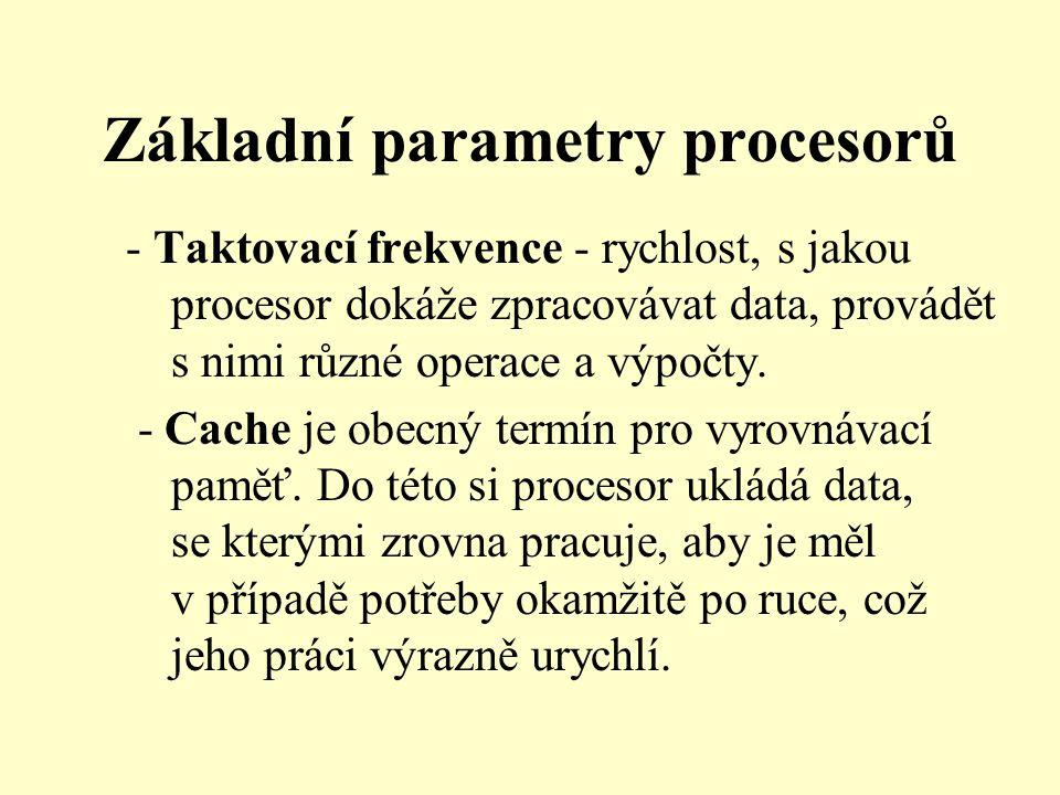 Základní parametry procesorů - Taktovací frekvence - rychlost, s jakou procesor dokáže zpracovávat data, provádět s nimi různé operace a výpočty.